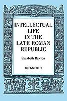 Intellectual Life in the Late Roman Republic