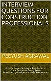 Interview Questions For Construction Professionals: A Guide Book of Interview Questions For Crane Operators,Gantry Crane Operators,Hydra Operators & J C B Operators