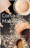 Corso di Make Up: Breve corso di Make Up e qualche trucchetto in più...