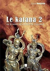 « Le katana 2 ou le sabre de combat du samouraï », Gilles Bongrain