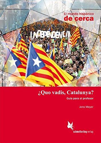 ¿Quo vadis, Catalunya?: Lehrerhandreichung (El mundo hispánico de cerca)