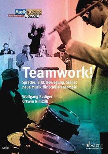 Teamwork: Sprache, Bild, Bewegung, Szene: neue Musik für Schülerensemble (Musik & Bildung)