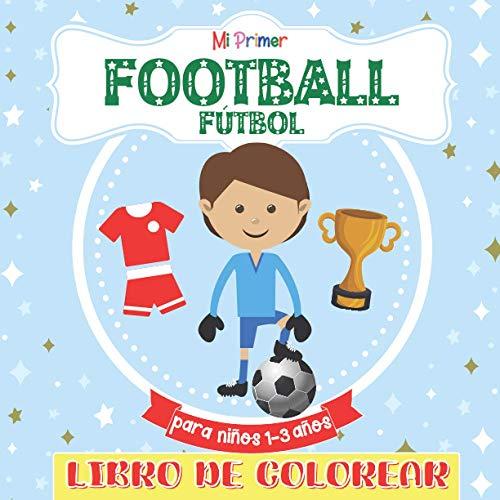 Mi Primer Libro De Colorear Football Fútbol Para Niños 1-3 años: Gran regalo para niñas, niños, niños pequeños, preescolares, niños de 2 a 5 años.