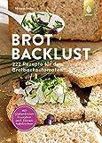 Brotbacklust: 222 Rezepte für den Brotbackautomaten. Mit glutenfreien Rezepten und feinen Aufstrichen