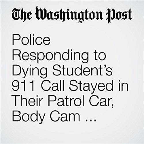 Police Responding to Dying Student's 911 Call Stayed in Their Patrol Car, Body Cam Videos Show copertina
