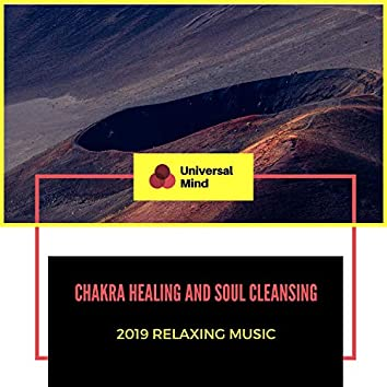 Chakra Healing And Soul Cleansing - 2019 Relaxing Music