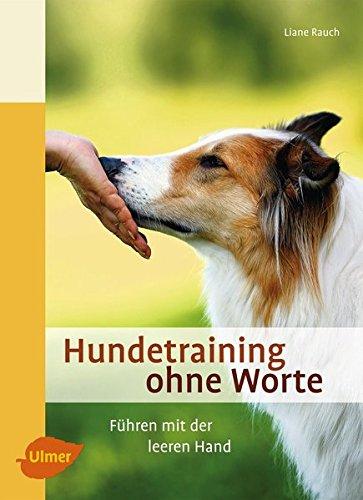 Hundetraining ohne Worte: Führen mit der leeren Hand
