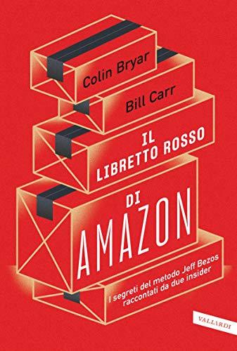 Il libretto rosso di Amazon: I segreti del metodo Jeff Bezos raccontati da due insider (Italian Edition)