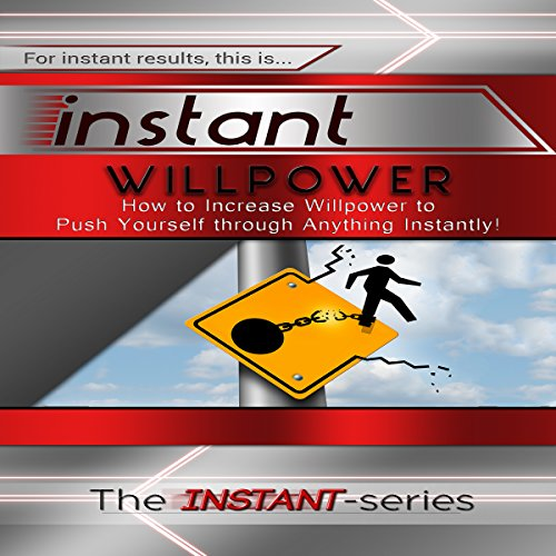 Instant Willpower: How to Increase Willpower to Push Yourself Through Anything Instantly! audiobook cover art