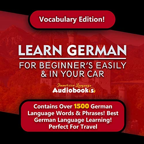 Learn German for Beginners Easily & in Your Car! Vocabulary Edition!     Contains over 1500 German Language Words & Phrases! Best German Language Learning! Perfect for Travel!              By:                                                                                                                                 Immersion Language Audiobooks                               Narrated by:                                                                                                                                 Christina Juppe                      Length: 6 hrs and 10 mins     29 ratings     Overall 4.6