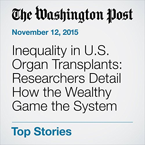 Inequality in U.S. Organ Transplants: Researchers Detail How the Wealthy Game the System audiobook cover art