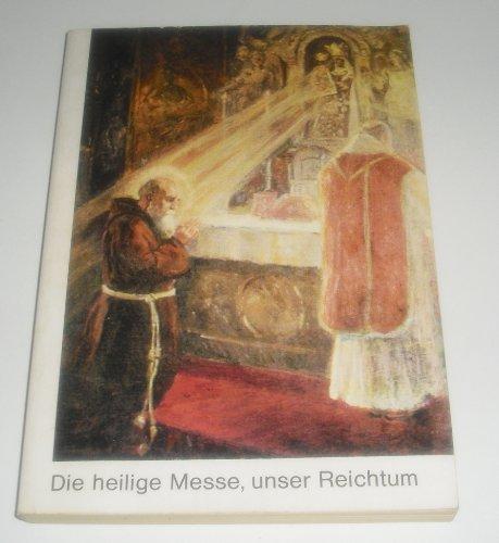 Die heilige Messe, unser Reichtum.