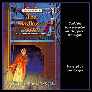 The Mayflower Secret     Governor William Bradford - Trailblazer Books, Volume 26              By:                                                                                                                                 Dave Jackson,                                                                                        Neta Jackson                               Narrated by:                                                                                                                                 Jim Hodges                      Length: 3 hrs and 31 mins     Not rated yet     Overall 0.0