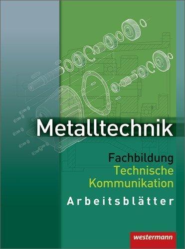 Metalltechnik. Fachbildung Technische Kommunikation. Arbeitsblätter. (Lernmaterialien) by Unknown(2002-12-01)