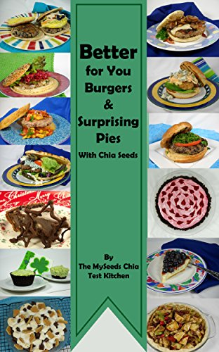 Better For You Burgers & Surprising Pies: With Chia (English Edition)