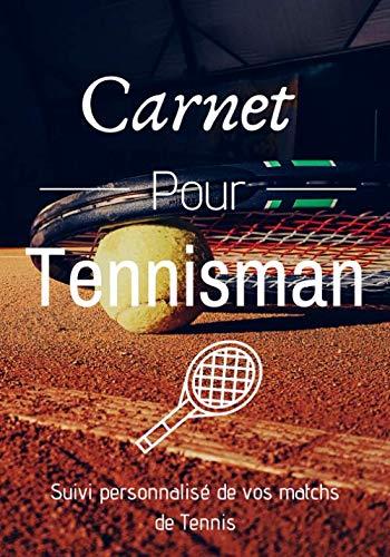 Carnet Pour Tennisman: Carnet pour Tennisman - Suivi personnalisé de vos matchs de Tennis | 7 x 10 pouces | 100 pages | Carnet pour sportif - Tennis PDF Books