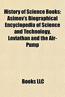 History of Science Books (Study Guide): Asimov's Biographical Encyclopedia of Science and Technology, Leviathan and the Ai...