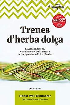 Trenes d'herba dolça: Saviesa indígena, coneixement de la natura i ensenyaments de les plantes (La Mandràgora Book 5) (Catalan Edition) by [Robin Wall Kimmerer, Eduard Castanyo]