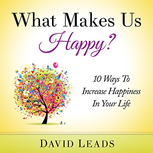 What Makes Us Happy?     10 Ways to Increase Happiness in Your Life              By:                                                                                                                                 David Leads,                                                                                        Relationship Up                               Narrated by:                                                                                                                                 Steve Barnes                      Length: 1 hr and 18 mins     1 rating     Overall 4.0