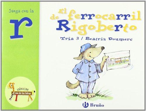 El ferrocarril de Rigoberto: Juega con la r (Castellano - A PARTIR DE 3 AÑOS - LIBROS DIDÁCTICOS - El zoo de las letras)