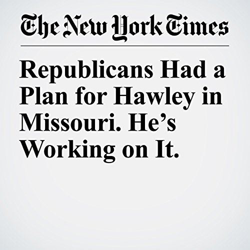 Republicans Had a Plan for Hawley in Missouri. He's Working on It. copertina