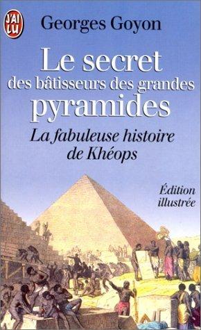 LE SECRET DES BATISSEURS DES GRANDES PYRAMIDES. Khéops