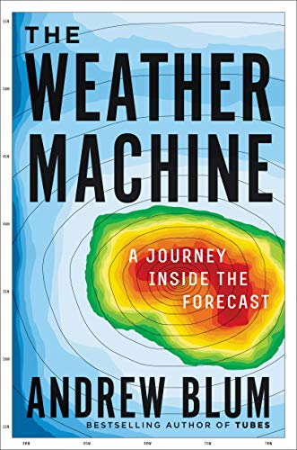 Compare Textbook Prices for The Weather Machine: A Journey Inside the Forecast  ISBN 9780062368614 by Blum, Andrew