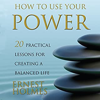 How to Use Your Power     20 Practical Lessons for Creating a Balanced Life              By:                                                                                                                                 Ernest Holmes,                                                                                        Randall Friesen - editor                               Narrated by:                                                                                                                                 Walter Dixon                      Length: 3 hrs and 52 mins     33 ratings     Overall 4.9