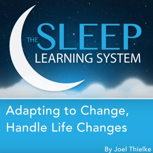 Adapting to Change, Handle Life Changes with Hypnosis, Meditation, and Affirmations audiobook cover art