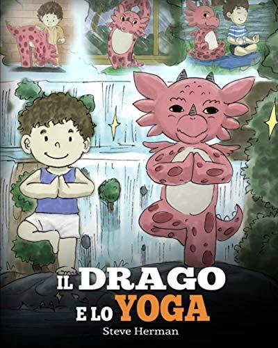 Il drago e lo yoga: (The Yoga Dragon) Una simpatica storia per bambini, per educarli al potere dello yoga per rafforzare il corpo e calmare la mente .: 4