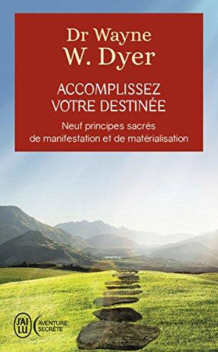 Accomplissez votre destinée: Neuf principes sacrés de manifestation et de matérialisation