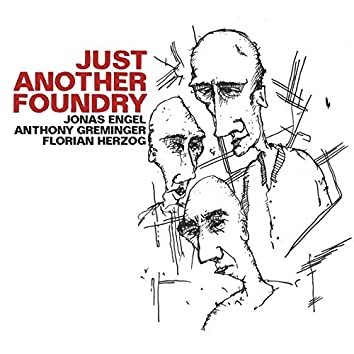 Just Another Foundry (feat. Jonas Engel, Florian Herzog, Anthony Greminger)