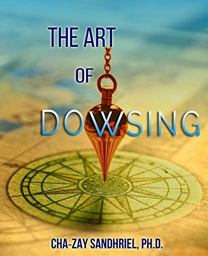 The Art of Dowsing (Book 1 in the Dowsing Series, Band 1)