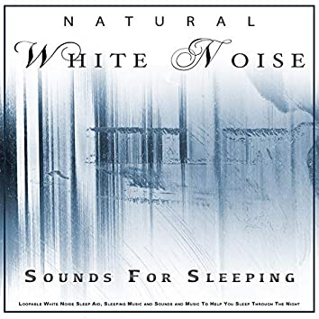 Natural White Noise: White Noise For Sleep, Sounds For Sleeping, Loopable White Noise Sleep Aid, Sleeping Music and Sounds and Music To Help You Sleep Through The Night