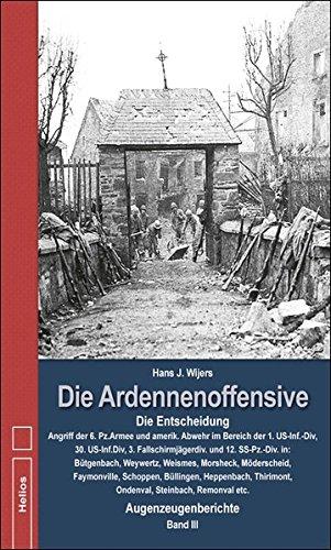 Die Ardennenoffensive Band 3: Die Entscheidung Angriff der 6. Panzerarmee und amerikanische Abwehr im Bereich der 1. US-Inf.-Div, 30.US-Inf.Div, 3. ... Möderscheid, Faymonville, Schoppen, ...