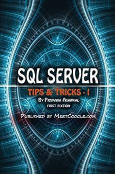 SQL Server: Tips and Tricks - 1 (SQL Server Tips and Tricks) by [Priyanka Agarwal]