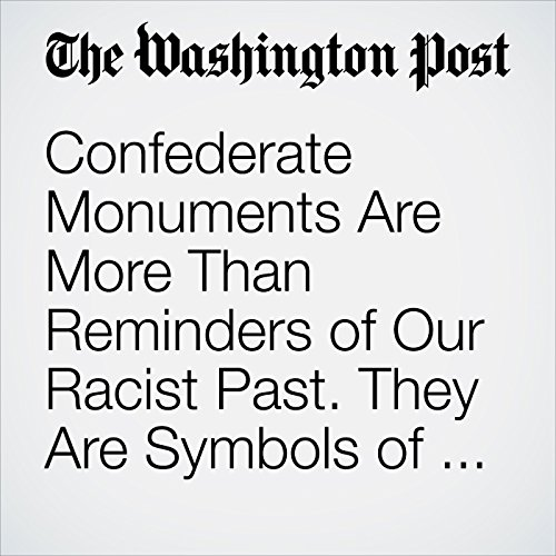 Confederate Monuments Are More Than Reminders of Our Racist Past. They Are Symbols of Our Racist Present. copertina