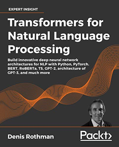 Compare Textbook Prices for Transformers for Natural Language Processing: Build innovative deep neural network architectures for NLP with Python, PyTorch. BERT, RoBERTa, T5, GPT-2, architecture of GPT-3, and much more  ISBN 9781800565791 by Denis Rothman