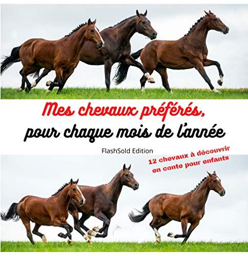 Livre pour enfants - Mes chevaux préférés pour chaques mois de l'année - tout illustré avec de mangnifiques chevaux: Conte pour enfants  histoire ou les ... sont représenté par des (French Edition)
