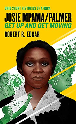 Josie Mpama/Palmer: Get Up and Get Moving (Ohio Short Histories of Africa)