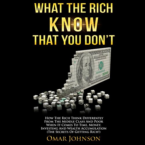 What the Rich Know That You Don't     How The Rich Think Differently From The Middle Class And Poor When It Comes To Time, Money, Investing And Wealth Accumulation (The Secrets Of Getting Rich!)               By:                                                                                                                                 Omar Johnson                               Narrated by:                                                                                                                                 Erik Peabody                      Length: 1 hr and 16 mins     34 ratings     Overall 4.2