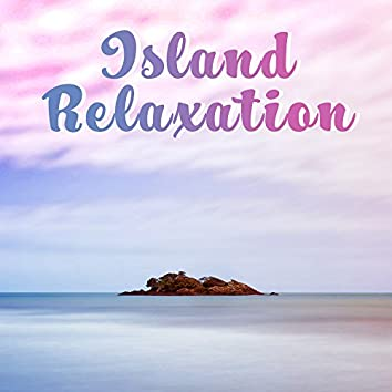 Island Relaxation – Summer Chill Out, Stress Relief, Peaceful Music, Holiday Journey, Tropical Island