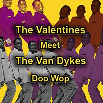 The Valentines Meet the Van Dykes Doo Wop