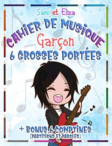 Cahier de Musique Garçon 6 Grosses Portées: + en Cadeau 6 comptines ( Partitions et Paroles ) | Cahier de solfège pour enfants mélomanes . Idéal pour y noter ses Compositions