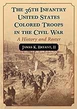 The 36th المشاة الولايات المتحدة الأمريكية ملون Troops في الحرب الأهلية: تاريخ ً ا و roster