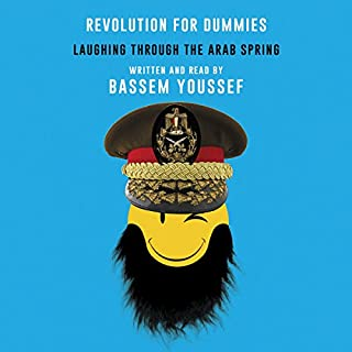 Revolution for Dummies                   By:                                                                                                                                 Bassem Youssef                               Narrated by:                                                                                                                                 Bassem Youssef                      Length: 7 hrs and 13 mins     400 ratings     Overall 4.7
