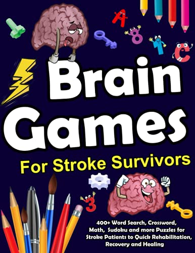 Brain Games for Stroke Survivors: 400+ Word Search, Crossword, Math, Sudoku and more Puzzles for Stroke Patients to Quick Rehabilitation, Recovery and Healing