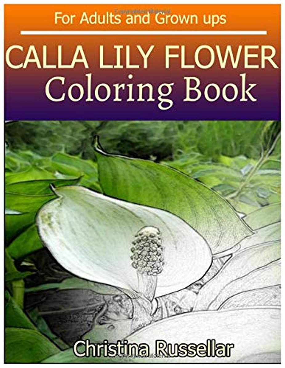 租界代わりの悲観的CALLA LILY FLOWER Coloring Book For Adults and Grown ups: CALLA LILY FLOWER  sketch coloring book  80 Pictures , Creativity and Mindfulness