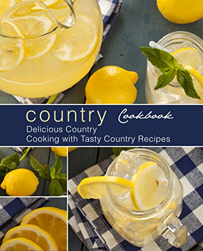 Country Cookbook: Delicious Country Cooking with Tasty Country Recipes (English Edition)