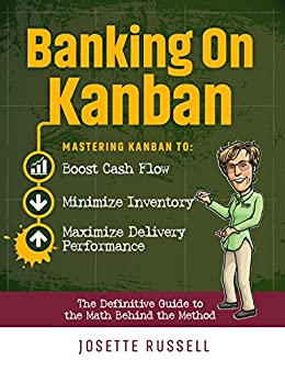 Banking on Kanban: Mastering Kanban to Boost Cash Flow, Minimize Inventory, and Maximize Delivery Performance by [Josette Russell]